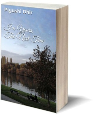 I'm Yours, The Next Time - Author Piyushi Dhir